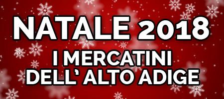 Natale 2018 - I mercatini dell' Alto Adige