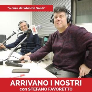 Stefano Favoretto Podcast - Arrivano I Nostri